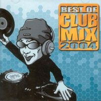 BEST OF CLUB MIX 2004