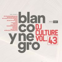 BLANCO Y NEGRO DJ CULTURE VOL 43